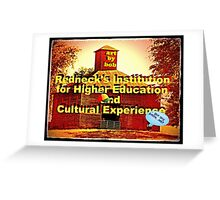 """Artbybob Redneck's Institution for Higher Education and Cultural Experience""... prints and products Greeting Card"