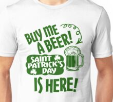 Buy Me a Beer Saint Patrick's Day is Here! Unisex T-Shirt