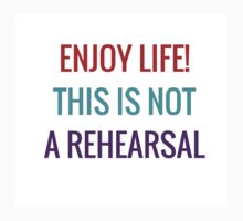 Enjoy life! This is not a rehearsal One Piece - Long Sleeve