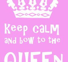 Keep Calm and Bow to the Queen Sticker