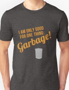 Only good for one thing: GARBAGE! T-Shirt