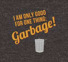 Only good for one thing: GARBAGE! Unisex T-Shirt