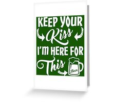 Here For The Green Beer St Patrick's Day Greeting Card