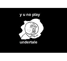 y u no play undertale Photographic Print