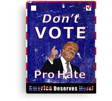 Don't Vote Pro Hate Campaign Poster #1 Canvas Print