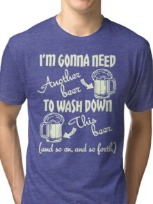 I'm Gonna Need Another Beer St Paddys Day Tri-blend T-Shirt