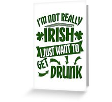 Not Really Irish Just Getting Drunk St Patricks Day Greeting Card