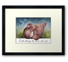 I Will Always Be There For You Framed Print