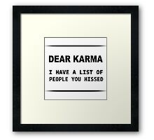 Dear Karma, I have a List of People you Missed Framed Print
