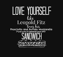 Love Yourself like Leopold Fitz Loves his Prosciutto and Buffalo Mozzarella Sandwich - Agent's of S.H.I.E.L.D Unisex T-Shirt