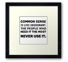Common Sense is like Deodorant... Framed Print
