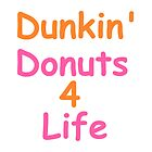 Dunkin Donuts 4 Life (Designs4You) by Skandar223