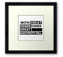 With Great Power, Comes Great Electricity Bill. Framed Print