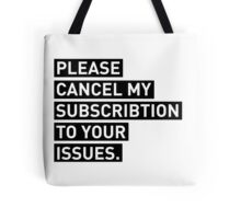 Please Cancel My Subscription To Your Issues Tote Bag