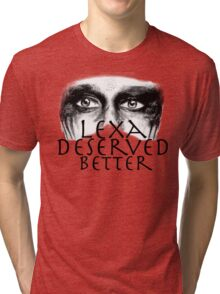 Lexa Deserved Better III Tri-blend T-Shirt