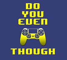 Do You Even PS4 Tho (Yellow) Unisex T-Shirt