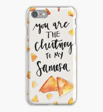 you are the chutney to my samosa iPhone Case/Skin