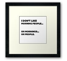 I Don't Like Morning People... Or Mornings... Or People. Framed Print
