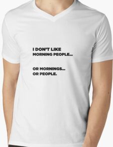 I Don't Like Morning People... Or Mornings... Or People. Mens V-Neck T-Shirt
