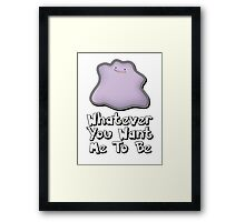 Whatever You Want Me To Be Framed Print