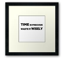 Time is Precious - Waste it Wisely Framed Print
