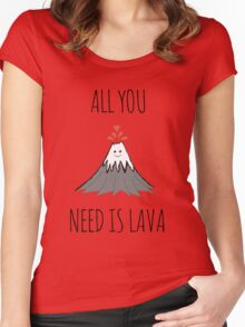 ALL YOU NEED IS LAVA ! Women's Fitted Scoop T-Shirt