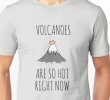 Volcanoes are so hot right now Unisex T-Shirt