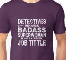 Detectives Only Because Badass Superwoman White Unisex T-Shirt