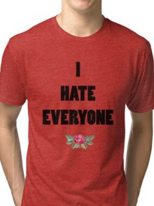 I hate everyone Tri-blend T-Shirt
