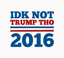 IDK Not Trump Tho 2016 Unisex T-Shirt