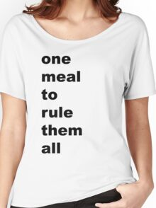 one meal to rule them all Women's Relaxed Fit T-Shirt