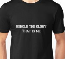 Behold The Glory That Is Me Unisex T-Shirt