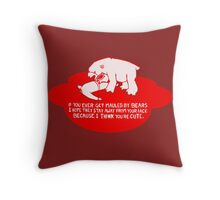 If you ever get mauled by bears i hope they stay away from your face because i think you're cute. Throw Pillow
