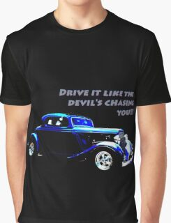 Drive It Like The Devils Chasing You Graphic T-Shirt