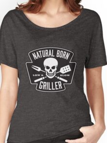 Natural born griller Women's Relaxed Fit T-Shirt