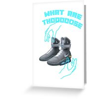 Back to the future WHAT ARE THOOOOOOOSE! Greeting Card