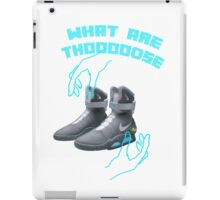 Back to the future WHAT ARE THOOOOOOOSE! iPad Case/Skin