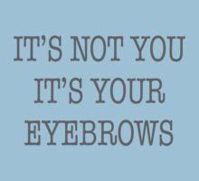 It's Not You It's Your Eyebrows Kids Tee