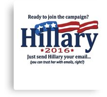 Ready to join the Hillary campaign?  Just send her your email... Canvas Print