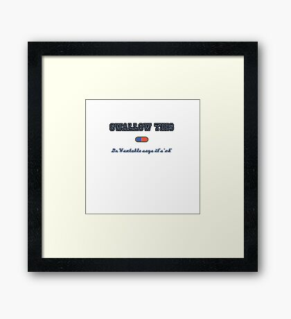 Swallow this pill, Dr. Huxtable say's its 'ok' Framed Print