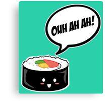 Sushi OUH AH AH! Canvas Print