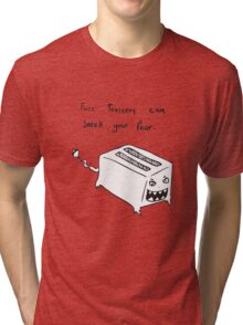 Toasters Can Smell Your Fear Tri-blend T-Shirt