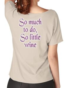 Wine, Time, So much to do, so little wine! Drink, on Burgundy Women's Relaxed Fit T-Shirt