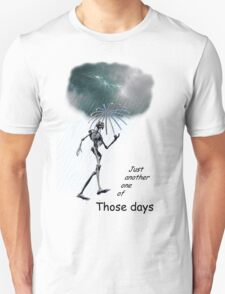 Just one of those days . . . T-Shirt