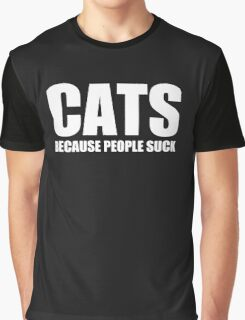 CATS BECAUSE PEOPLE SUCK Graphic T-Shirt