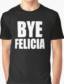 Felicia BYE Graphic T-Shirt