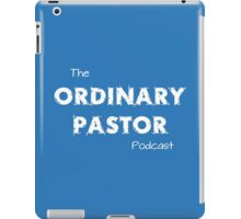 Ordinary Pastor Podcast - White Text iPad Case/Skin