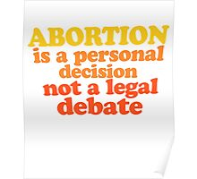 Abortion is a personal decision not a legal debate  Poster