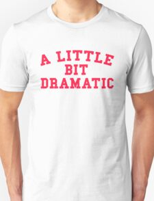 A LITTLE BIT DRAMATIC Unisex T-Shirt