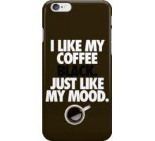 I LIKE MY COFFEE BLACK.  JUST LIKE MY MOOD. iPhone Case/Skin